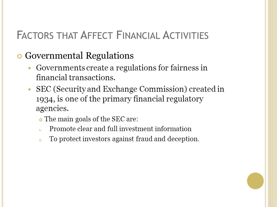 F ACTORS THAT A FFECT F INANCIAL A CTIVITIES Governmental Regulations Governments create a regulations for fairness in financial transactions.