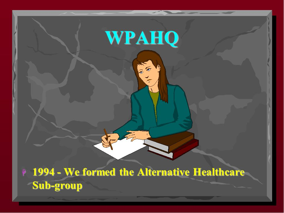 WPAHQ H 1994 - We formed the Alternative Healthcare Sub-group