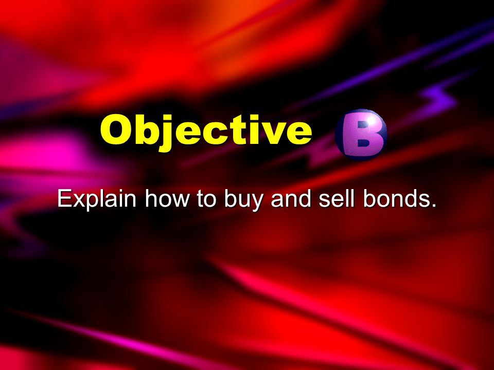 Characteristics of Bonds (How to know what a bond will pay you) Coupon rate = interest rateCoupon rate = interest rate Maturity date = day of repaymentMaturity date = day of repayment Face value (par value) = original investmentFace value (par value) = original investment Due May 18, 2008 $1000
