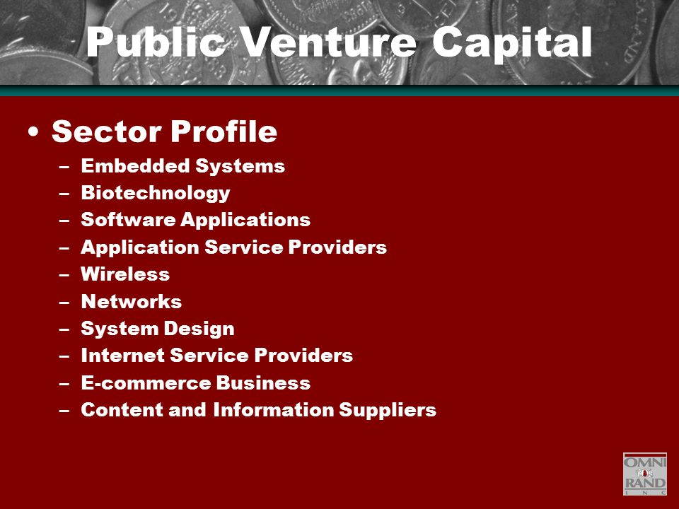 Public Venture Capital Sector Profile –Embedded Systems –Biotechnology –Software Applications –Application Service Providers –Wireless –Networks –System Design –Internet Service Providers –E-commerce Business –Content and Information Suppliers