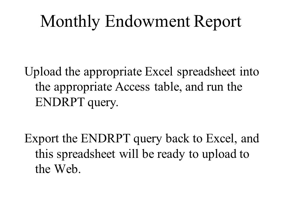 Upload the appropriate Excel spreadsheet into the appropriate Access table, and run the ENDRPT query.