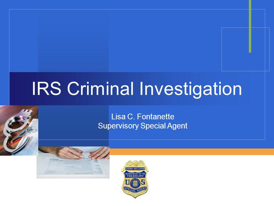IRS Criminal Investigation Lisa C. Fontanette Supervisory Special Agent