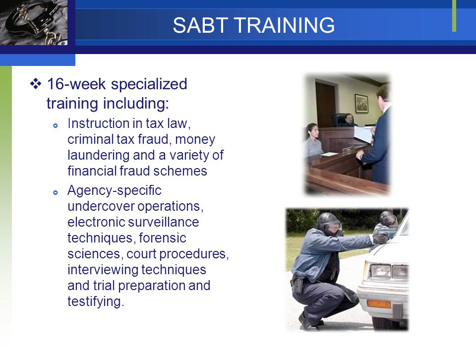 SABT TRAINING  16-week specialized training including:  Instruction in tax law, criminal tax fraud, money laundering and a variety of financial frau