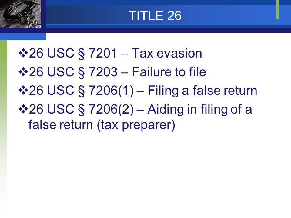 TITLE 26  26 USC § 7201 – Tax evasion  26 USC § 7203 – Failure to file  26 USC § 7206(1) – Filing a false return  26 USC § 7206(2) – Aiding in fil