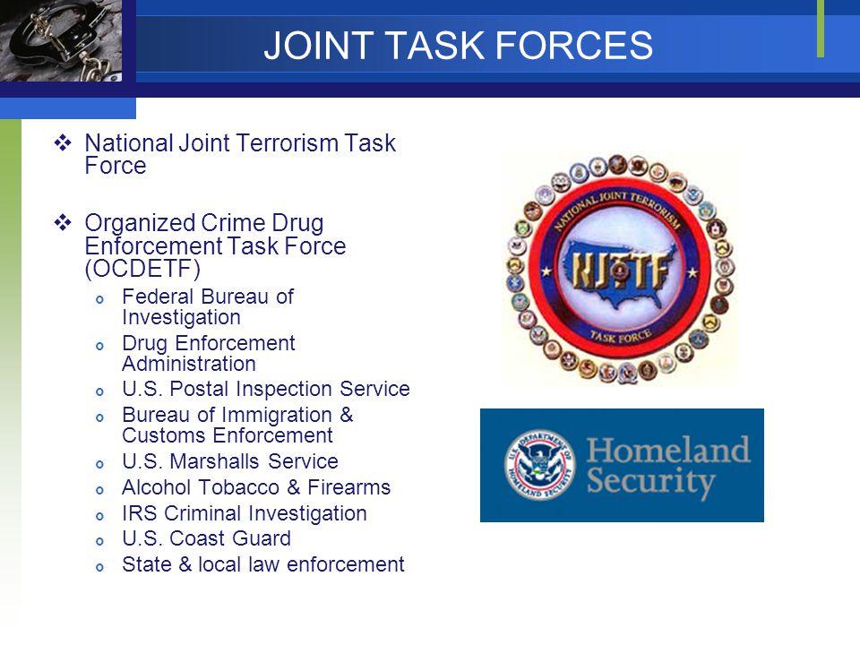JOINT TASK FORCES  National Joint Terrorism Task Force  Organized Crime Drug Enforcement Task Force (OCDETF)  Federal Bureau of Investigation  Dru