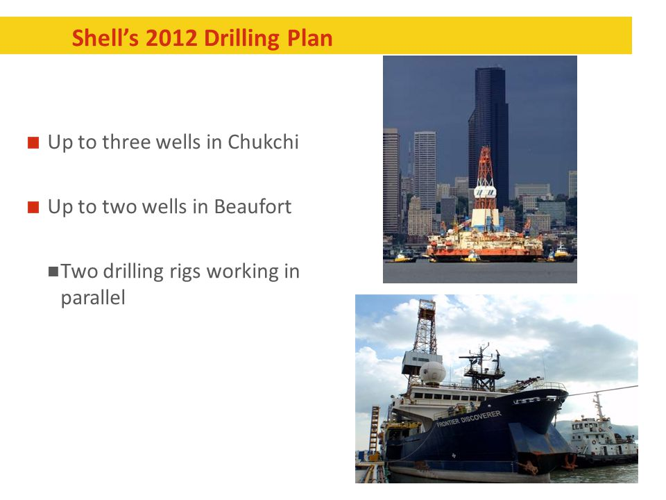 3 Shell's 2012 Drilling Plan Up to three wells in Chukchi Up to two wells in Beaufort Two drilling rigs working in parallel