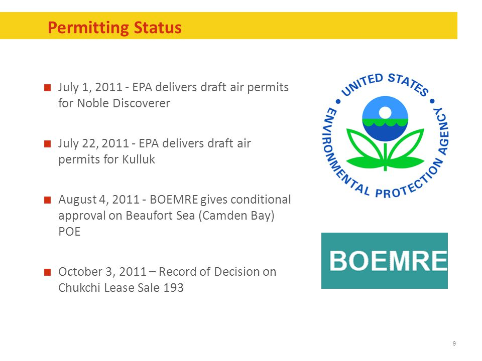 9 Permitting Status July 1, 2011 - EPA delivers draft air permits for Noble Discoverer July 22, 2011 - EPA delivers draft air permits for Kulluk Augus