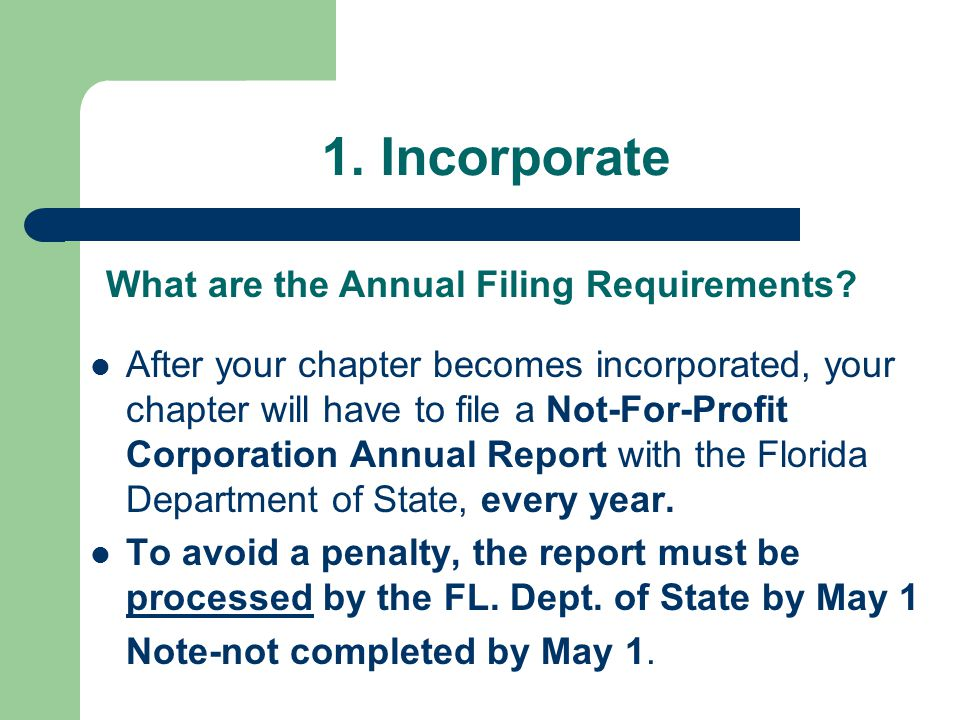 1. Incorporate After your chapter becomes incorporated, your chapter will have to file a Not-For-Profit Corporation Annual Report with the Florida Dep