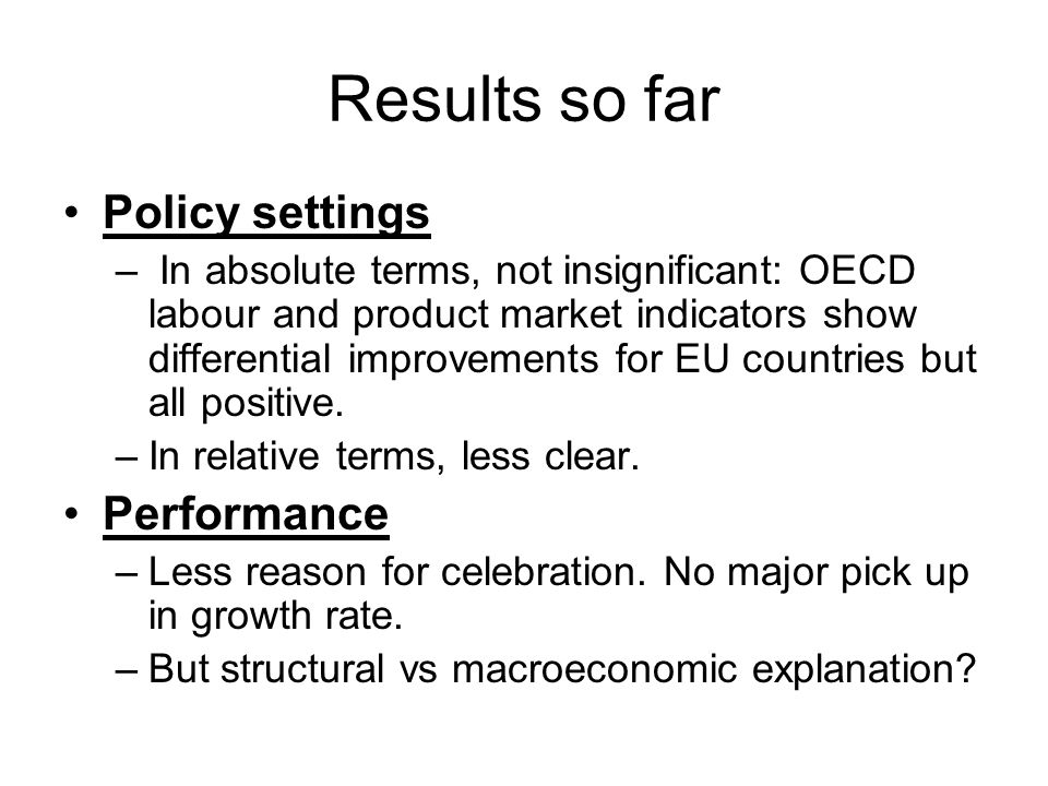 Results so far Policy settings – In absolute terms, not insignificant: OECD labour and product market indicators show differential improvements for EU