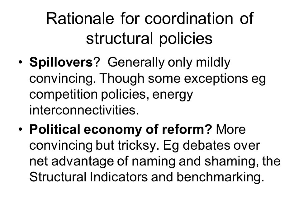 Rationale for coordination of structural policies Spillovers.
