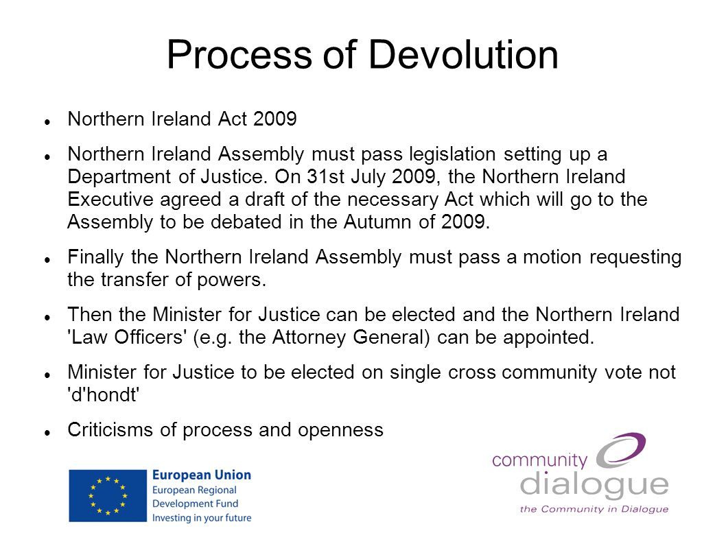 Process of Devolution Northern Ireland Act 2009 Northern Ireland Assembly must pass legislation setting up a Department of Justice.