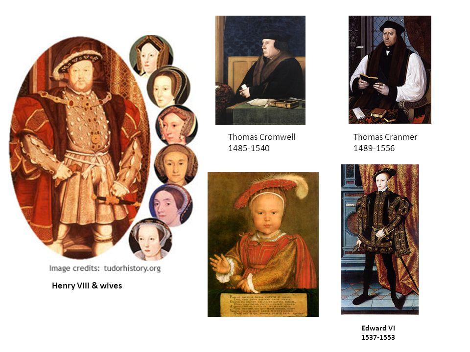 HENRY VIII 1503-1547 Thomas Cranmer 1489-1556 Edward VI 1537-1553 Thomas Cromwell 1485-1540 Henry VIII & wives
