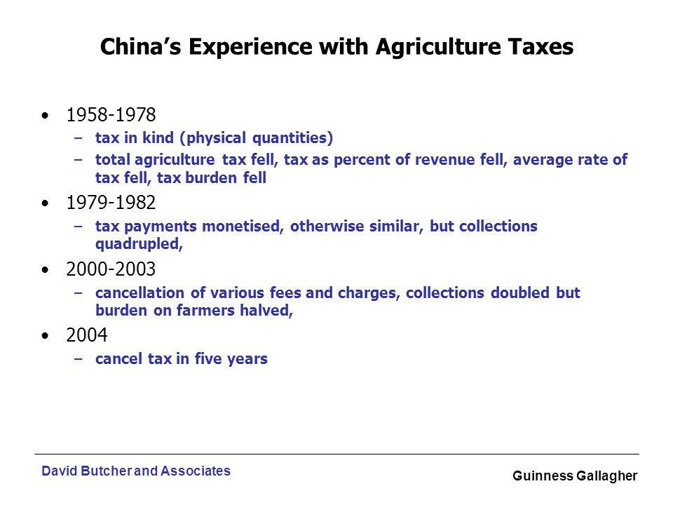 David Butcher and Associates Guinness Gallagher China's Experience with Agriculture Taxes 1958-1978 –tax in kind (physical quantities) –total agricult