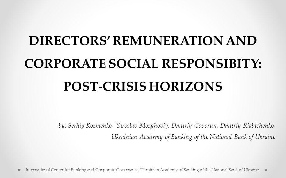 DIRECTORS' REMUNERATION AND CORPORATE SOCIAL RESPONSIBITY: POST-CRISIS HORIZONS by: Serhiy Kozmenko, Yaroslav Mozghoviy, Dmitriy Govorun, Dmitriy Riab