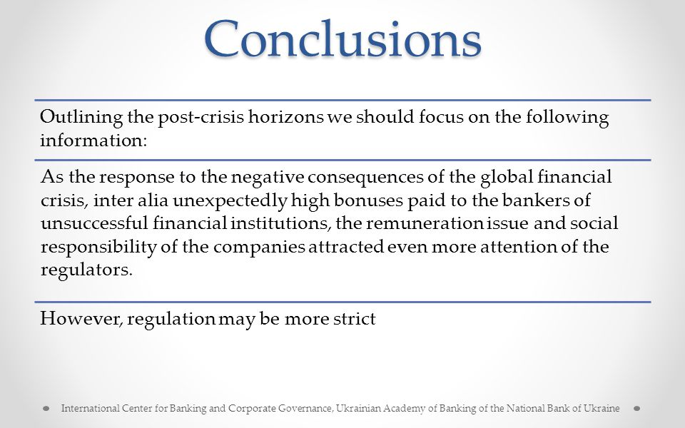 Conclusions Outlining the post-crisis horizons we should focus on the following information: As the response to the negative consequences of the global financial crisis, inter alia unexpectedly high bonuses paid to the bankers of unsuccessful financial institutions, the remuneration issue and social responsibility of the companies attracted even more attention of the regulators.