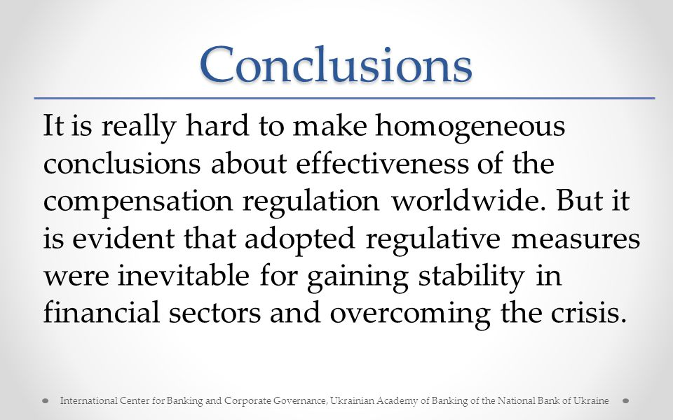 Conclusions It is really hard to make homogeneous conclusions about effectiveness of the compensation regulation worldwide.
