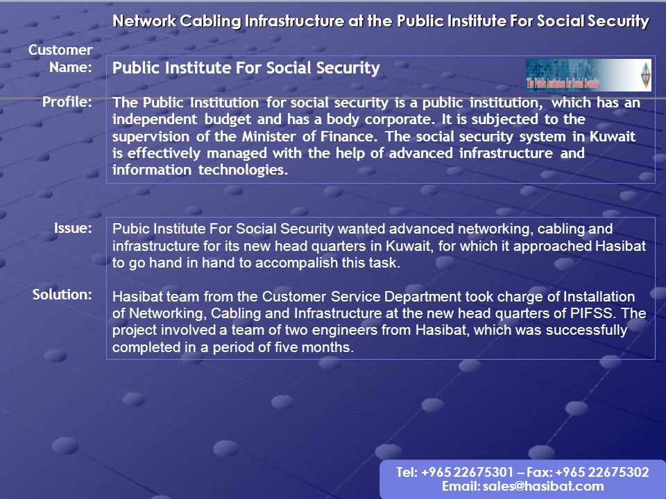Tel: +965 22675301 – Fax: +965 22675302 Email: sales@hasibat.com Network Cabling Infrastructure at the Public Institute For Social Security Public Ins