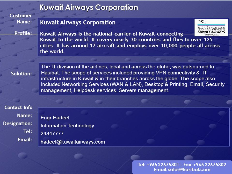 Tel: +965 22675301 – Fax: +965 22675302 Email: sales@hasibat.com Kuwait Airways Corporation Customer Name: Kuwait Airways is the national carrier of K