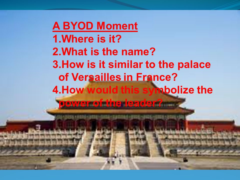 THE EAST ASIAN WORLD 1400 – 1800 A BYOD Moment 1.Where is it? 2.What is the name? 3.How is it similar to the palace of Versailles in France? 4.How wou
