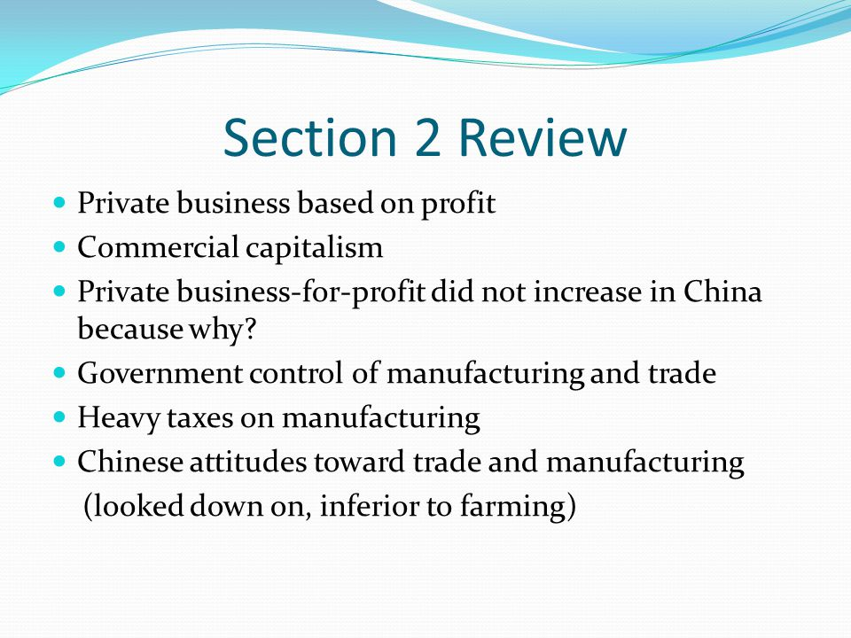 Section 2 Review Private business based on profit Commercial capitalism Private business-for-profit did not increase in China because why? Government