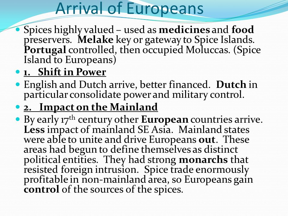 Arrival of Europeans Spices highly valued – used as medicines and food preservers. Melake key or gateway to Spice Islands. Portugal controlled, then o
