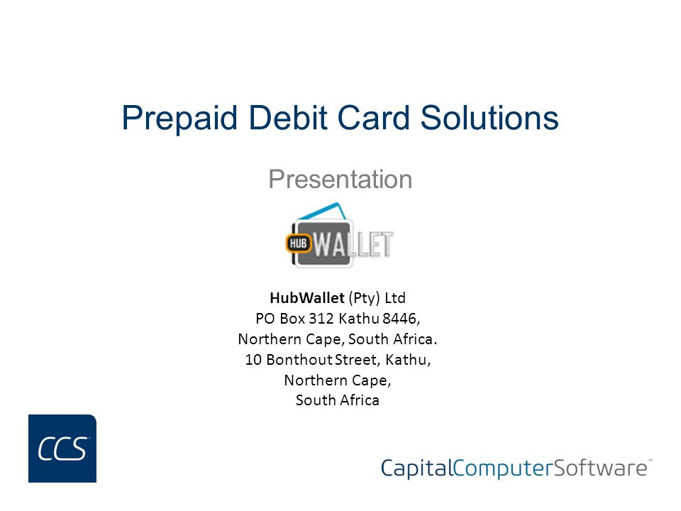 Prepaid Debit Card Solutions Presentation HubWallet (Pty) Ltd PO Box 312 Kathu 8446, Northern Cape, South Africa.