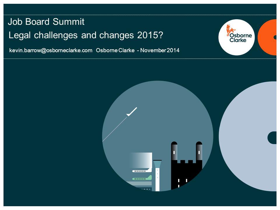 Job Board Summit Legal challenges and changes 2015? kevin.barrow@osborneclarke.com Osborne Clarke - November 2014