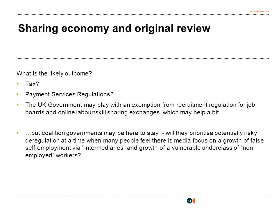 osborneclarke.com 13 Sharing economy and original review What is the likely outcome? Tax? Payment Services Regulations? The UK Government may play wit