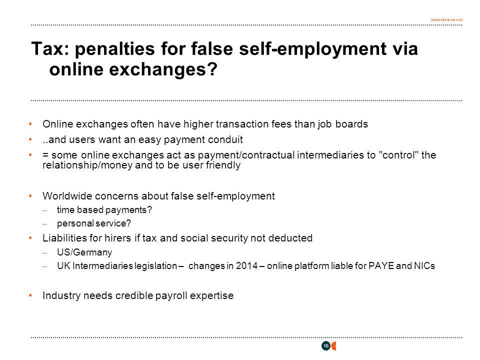 osborneclarke.com 16 Tax: penalties for false self-employment via online exchanges? Online exchanges often have higher transaction fees than job board