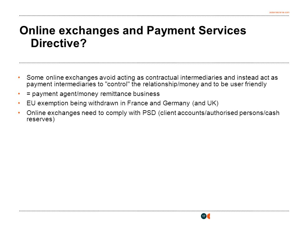 osborneclarke.com 17 Online exchanges and Payment Services Directive? Some online exchanges avoid acting as contractual intermediaries and instead act