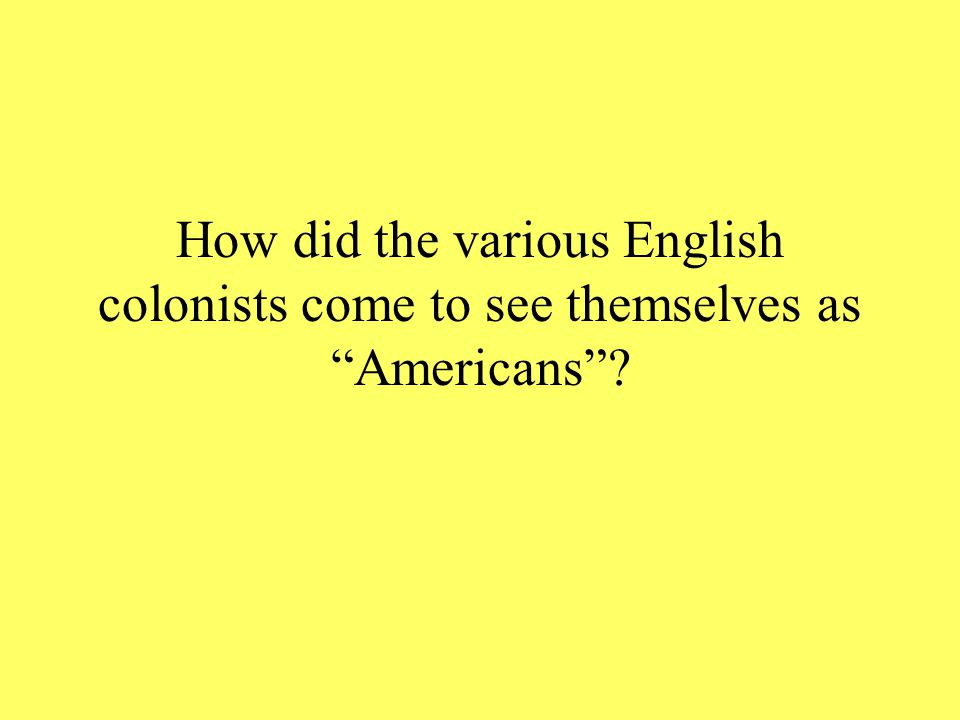 English : Colonials 1700 - 20:1 1775 - 3:1 1775 2.5 million people in 13 colonies 90% pop.