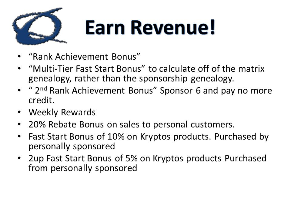 Rank Achievement Bonus Multi‐Tier Fast Start Bonus to calculate off of the matrix genealogy, rather than the sponsorship genealogy.