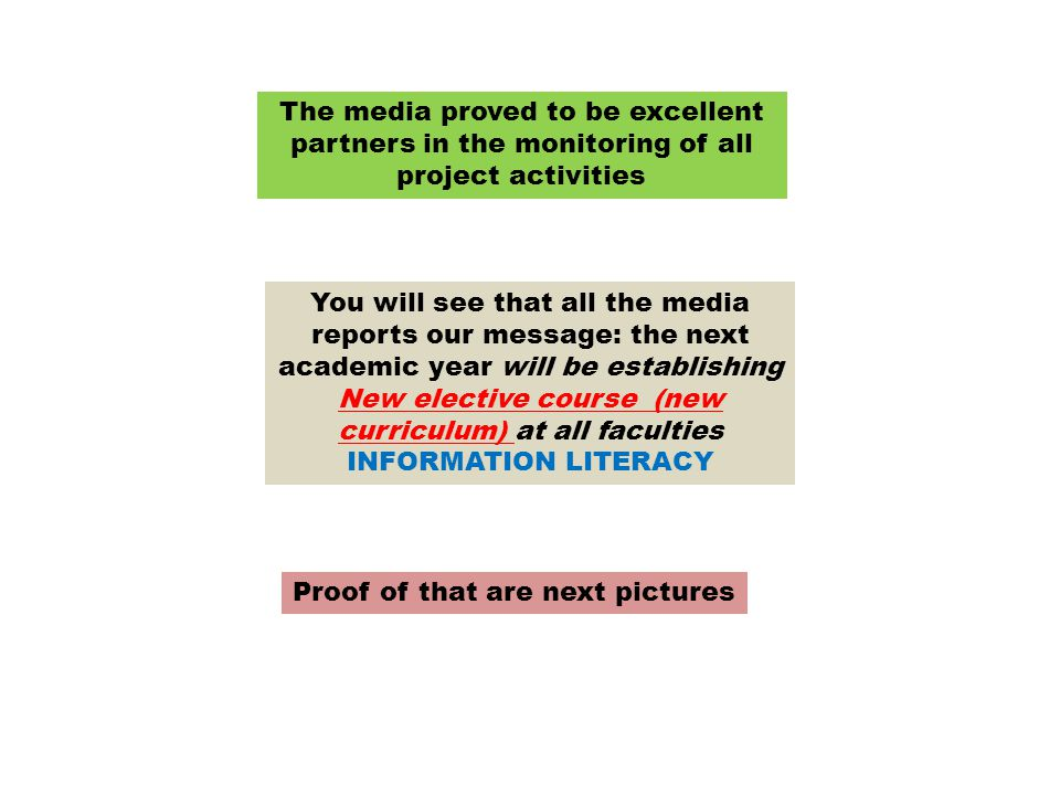 The media proved to be excellent partners in the monitoring of all project activities Proof of that are next pictures You will see that all the media reports our message: the next academic year will be establishing New elective course (new curriculum) at all faculties INFORMATION LITERACY