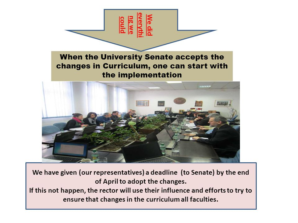 When the University Senate accepts the changes in Curriculum, one can start with the implementation We did everythi ng we could We have given (our representatives) a deadline (to Senate) by the end of April to adopt the changes.