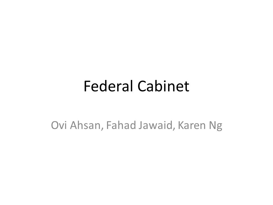 Agenda What is Federal Cabinet Consideration for selection Current Cabinet