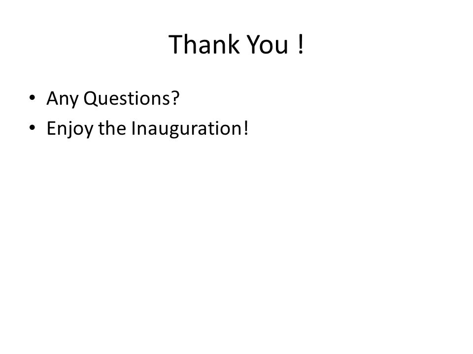 Thank You ! Any Questions Enjoy the Inauguration!