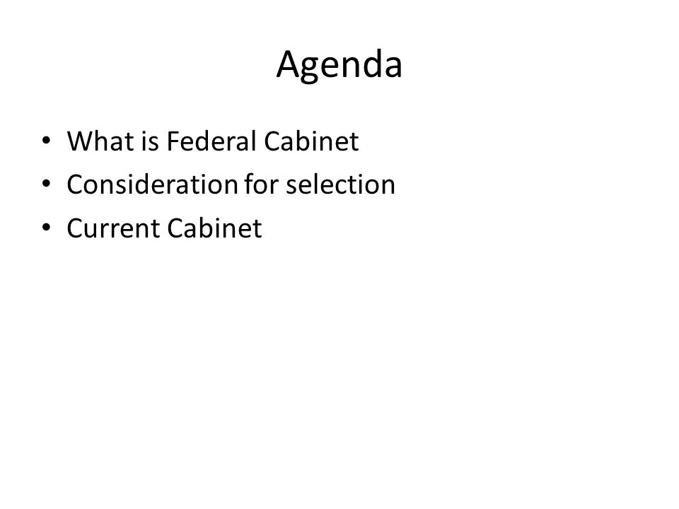 Federal Cabinet of Canada Consists of the Prime Minister Ministers of Crown – Minister of States Ministers are assigned Portfolios  Department of Defence, Finance, Human Resource etc.