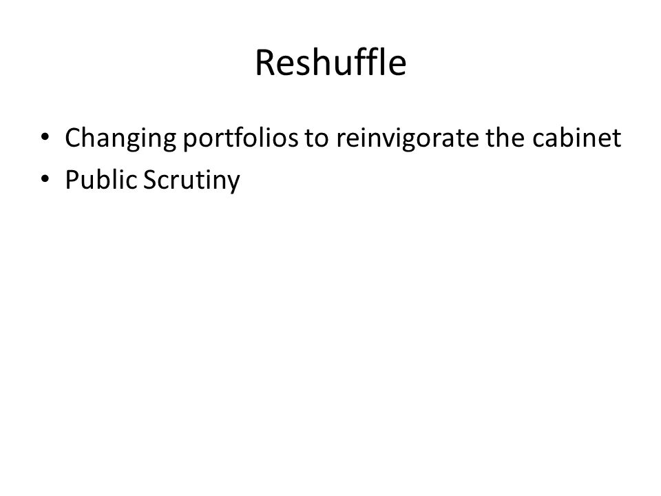 Reshuffle Changing portfolios to reinvigorate the cabinet Public Scrutiny