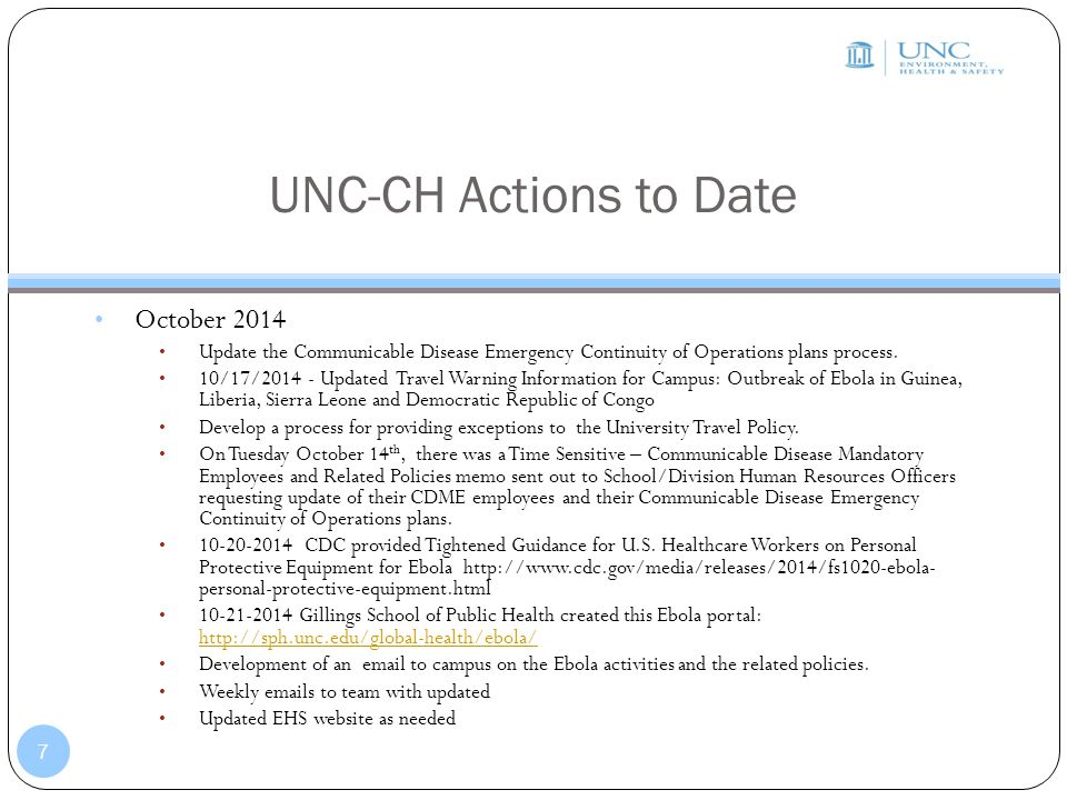 UNC-CH Actions to Date October 2014 Update the Communicable Disease Emergency Continuity of Operations plans process. 10/17/2014 - Updated Travel Warn