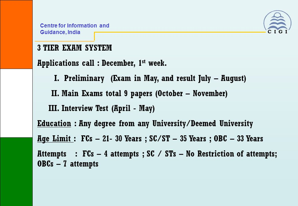 Centre for Information and Guidance, India 3 TIER EXAM SYSTEM Applications call : December, 1 st week.