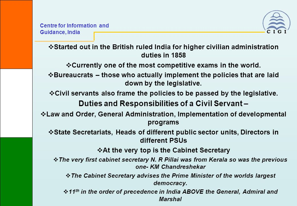 Centre for Information and Guidance, India  Started out in the British ruled India for higher civilian administration duties in 1858  Currently one of the most competitive exams in the world.
