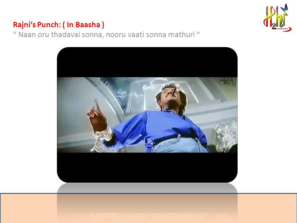 Rajni's Punch: ( In Baasha ) Naan oru thadavai sonna, nooru vaati sonna mathuri