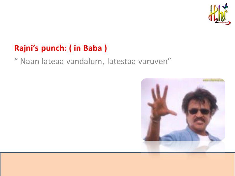 Rajni's punch: ( in Baba ) Naan lateaa vandalum, latestaa varuven