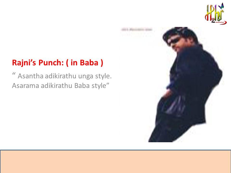 Rajni's Punch: ( in Baba ) Asantha adikirathu unga style. Asarama adikirathu Baba style