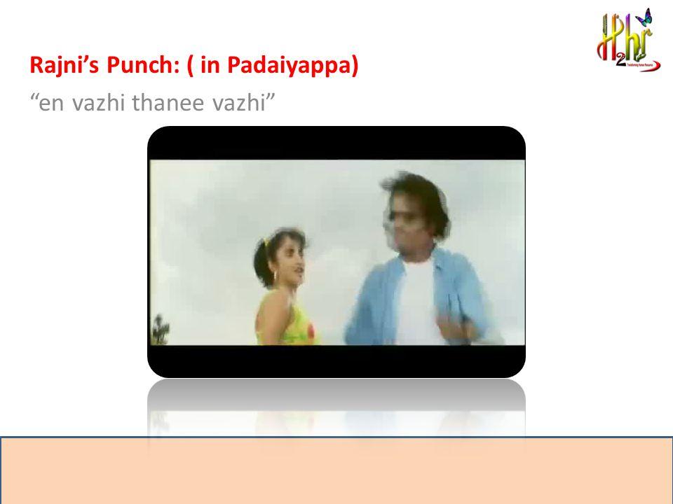Rajni's Punch: ( in Padaiyappa) en vazhi thanee vazhi