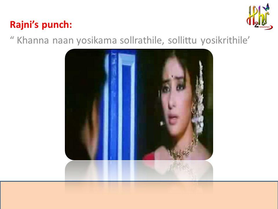Rajni's punch: Khanna naan yosikama sollrathile, sollittu yosikrithile'