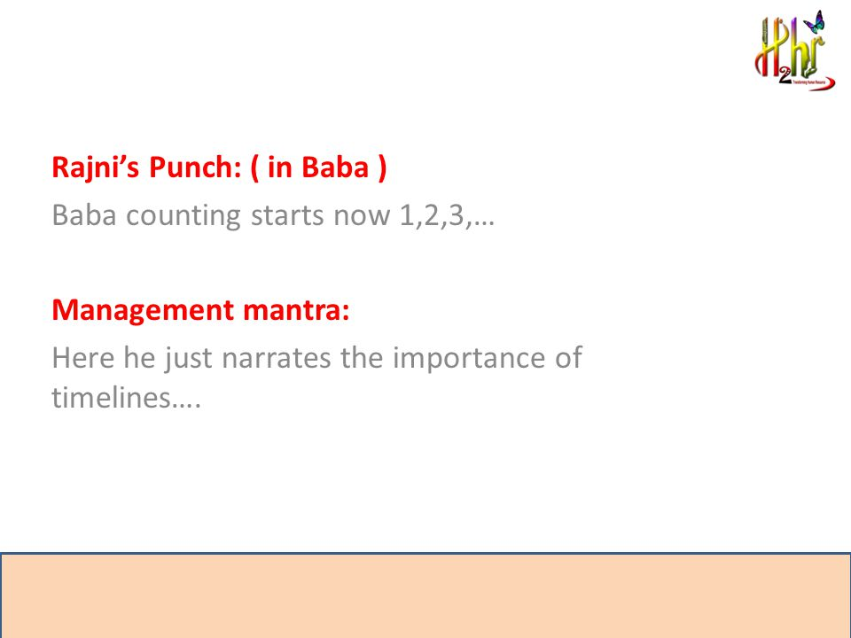 Rajni's Punch: ( in Baba ) Baba counting starts now 1,2,3,… Management mantra: Here he just narrates the importance of timelines….