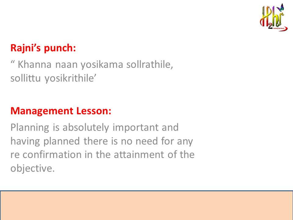 "Rajni's punch: "" Khanna naan yosikama sollrathile, sollittu yosikrithile' Management Lesson: Planning is absolutely important and having planned there"