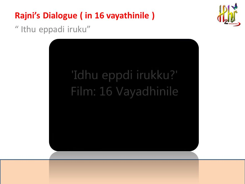 Rajni's Dialogue ( in 16 vayathinile ) Ithu eppadi iruku Management Mantra: Getting the opinion of the downline is very important for any top management.
