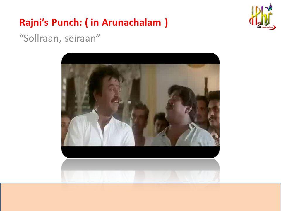 Rajni's Punch: ( in Arunachalam ) Sollraan, seiraan